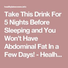 Take This Drink For 5 Nights Before Sleeping and You Won't Have Abdominal Fat In a Few Days! - Healhylatesnews
