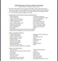 """Easy way for parents to better understand the need for different sensory activities by looking at their own Adult Preference Sensory-Motor Checklist. (Adapted from """"How Does Your Engine Run?) by Therapy Works, Inc. http://www.alertprogram.com/index.php Pinned by SOS Inc. Resources http://pinterest.com/sostherapy."""