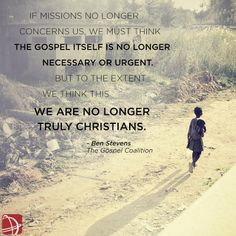 Here are some wise words from Ben Stevens at the Gospel Coalition. #missions #gospel