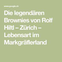 Die legendären Brownies von Rolf Hiltl – Zürich – Lebensart im Markgräflerland Brownies, Zurich, Recipies, Cake Brownies