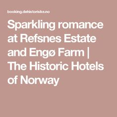 Sparkling romance at Refsnes Estate and Engø Farm | The Historic Hotels of Norway