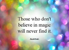 http://wakeup-world.com/2015/04/14/those-who-dont-believe-in-magic-will-never-find-it/
