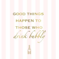 good things happen to those who drink bubbly #happy