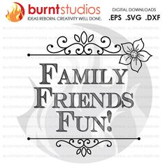 Family  Friends  Fun  Svg/EPS/DXF file by BurntStudios on Etsy