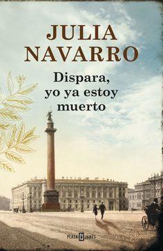 Dispara, yo ya estoy muerto. de Julia Navarro. Comentarios: http://www.lecturalia.com/libro/82514/dispara-yo-ya-estoy-muerto
