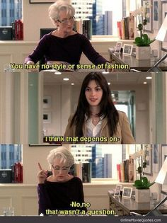 Funny quote from the 2006 film The Devil Wears Prada starring Anne Hathaway & Meryl Streep.