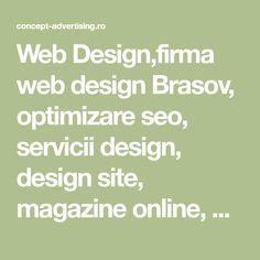 Web Design,firma web design Brasov, optimizare seo, servicii design, design site, magazine online, creare site, preturi creare site, Un Website, Design Web, Service Design, Advertising, Behance, Photoshop, Branding, Math, Brand Management