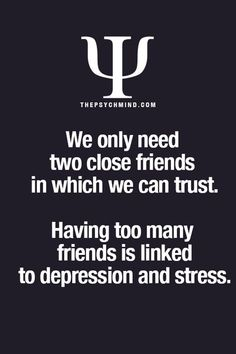 we only need to close friends in which we can trust. having too many friends is linked to depression and stress. we only need to close friends in which we can trust. having too many friends is linked to depression and stress. Psychology Says, Psychology Quotes, Psychology Facts Dreams, Great Quotes, Quotes To Live By, Life Quotes, The Words, Stress, Motivational Quotes