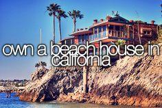 Own a beach house in California.