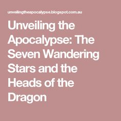 Unveiling the Apocalypse: The Seven Wandering Stars and the Heads of the Dragon