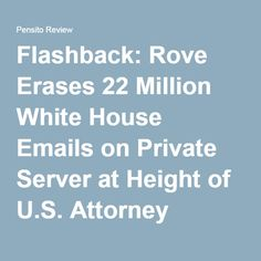 Flashback: Rove Erases 22 Million White House Emails on Private Server at Height of U.S. Attorney Scandal – Media Yawns | Pensito Review