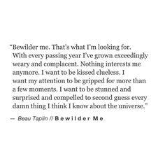 Bewilder me. I dare you.