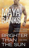 Review: Brighter Than the Sun   Brighter Than the Sun by Maya Banks My rating: 4 of 5 stars  Check out all our reviews athttp://bit.ly/2akqPZQ  Oh my Goodness!!! How I love those Kelly Men!! There is just something about this series that dings all my bells!  Hot dominating by lovable alphas strong damsels in distress insta love and dangerous  I will risk my life for you action! Just love this series!  In this installment we have Joe.. the last Kelly man to fall for a woman  he has seen…