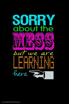 Classroom Sign: The Mess by Krissy.Venosdale, via Flickr  Sometimes what I want to say when I look at my dorm room.