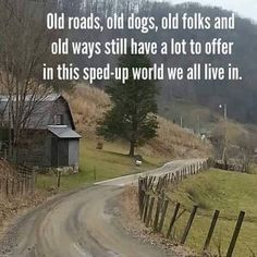 Old road, old dogs, old folks and old ways still have a lot to offer in this sped-up world we all live in. Country Girl Quotes, Country Girls, Country Roads, Country Living Quotes, Cowboy Quotes, Farm Life Quotes, Country Girl Life, Country Music, Girl Sayings