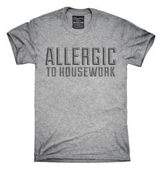 Allergic To Housework Funny T-Shirts, Hoodies, Tank Tops