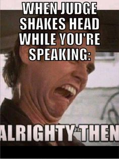 Inwardly: what was wrong with that?! It was GENIUS I TELL YOU!! I don't like you judge AND IT'S WORSE WHEN I CATCH THEM SHAKING THEIR HEAD AT MY PARTNERS SPEECH BECAUSE I DONT LOOK UP AS OFTEN DURING MY SPEECH.