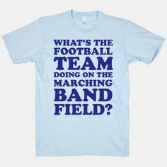 I have a great respect for marching band even though I'm in orchestra