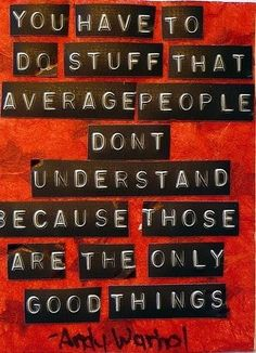 do stuff | that average people don't understand | because those are the good things | meme huffer