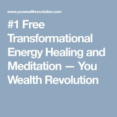 #1 Free Transformational Energy Healing and Meditation — You Wealth Revolution
