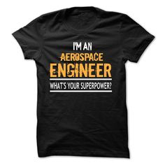 !! IM ᗛ AN Aerospace engineer - WHATS YOUR SUPERPOWPER !!This special gift for you and your friends in this season !!!   . Guaranteed safe and secure checkout via: Paypal VISA MASTERCARD .   Aerospace engineer