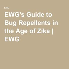 EWG's Guide to Bug Repellents in the Age of Zika | EWG