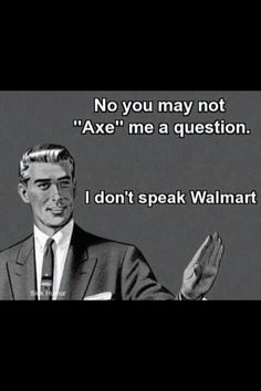 Ahhhh! I do not speak wal-mart!!