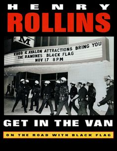 Get in the Van: On the Road With Black Flag ~ As a member of the seminal punk band Black Flag, Henry Rollins kept detailed tour diaries that form the basis of Get in the Van. Rollins's observations range from the wry to the raucous in this blistering account of a six-year career with the band - a time marked by crazed fans, vicious cops, near-starvation, substance abuse, and mind numbing all-night drives.