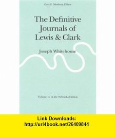 The Definitive Journals of Lewis and Clark, Vol 11 Joseph Whitehouse (Definitive Journals of Lewis  Clark) (9780803280236) Meriwether Lewis, William Clark, Gary E. Moulton , ISBN-10: 0803280238  , ISBN-13: 978-0803280236 ,  , tutorials , pdf , ebook , torrent , downloads , rapidshare , filesonic , hotfile , megaupload , fileserve