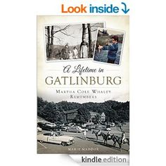 Amazon.com: A Lifetime in Gatlinburg: Martha Cole Whaley Remembers eBook: Marie Maddox: Available in paperback and kindle. Wonderful memories of my hometown as told by 103-year old Martha Cole Whaley. She and her memories are a treasure! A must read if you love Gatllinburg and the Smokies.