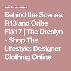 Behind the Scenes: R13 and Oribe FW17 | The Dreslyn - Shop The Lifestyle: Designer Clothing Online