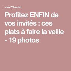 Profitez ENFIN de vos invités : ces plats à faire la veille - 19 photos