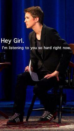 Rachel Maddow Hey Girl