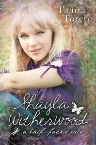 REVIEW by Ginny: Shayla Witherwood: A Half-Faerie Tale by Tamra Torero – Released Today!