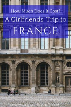 Planning a girlfriend getaway? Why not think about a ten day trip to France! Find out how much it really costs to visit France for ten days and have the ultimate girlfriend getaway. #france #whywait