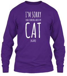 """It's a noisy world out there, full of unnecessary distractions. Politely tell everyone you're in nirvana with this """"I'm Sorry, I Was Thinking About My Cat (Again) """" shirt for women and men. Sale ends 12/02/14"""