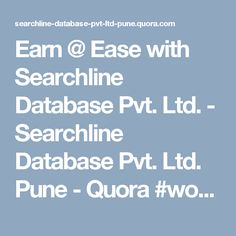 Earn @ Ease with Searchline Database Pvt. Ltd. - Searchline Database Pvt. Ltd. Pune - Quora #workfromhome  #workathome  #makemoneyfromhome  #workingmom #ahmedabad #pune #delhi #mumbai #india