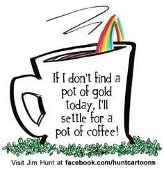 Good thing I'm not aiming to be rich because I will ALWAYS settle for a pot of coffee!