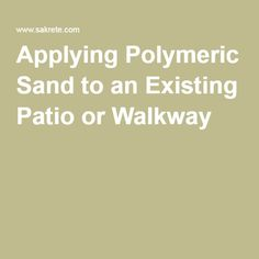 Trend Applying Polymeric Sand to an Existing Patio or Walkway