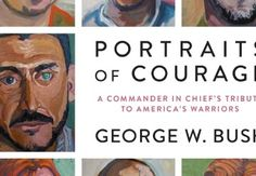 For Charlie? Dad? Scott? The next book from former President George W. Bush will be more about pictures than words.Portraits of Courage: A Commander in Chief's Tribute to America's Warriors will feature 66 oil paintings and a four-panel mural by Bush of military veterans and those