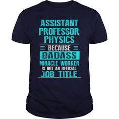 ASSISTANT PROFESSOR OF PHYSICS T Shirts, Hoodies. Check price ==► https://www.sunfrog.com/LifeStyle/ASSISTANT-PROFESSOR-OF-PHYSICS-Navy-Blue-Guys.html?41382 $21.99