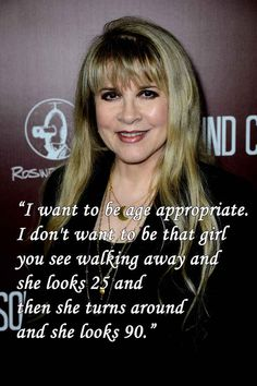 On being age appropriate: | 12 Stevie Nicks Quotes To Live By
