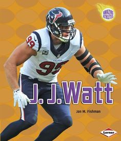 J. J. Watt (Amazing Athletes) by Jon M. Fishman http://www.amazon.com/dp/146774493X/ref=cm_sw_r_pi_dp_VP5Twb0YNVMCV