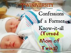 A former know-it-all turned mom of twins reflects back on her preconceived notions about parenting and how terribly wrong she was about many of them.