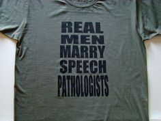 Real Men Marry SPEECH PATHOLOGISTS T shirt - American Apparel Power Wash Tee -M,L,XL(White, Gray, Red Punch, Green)