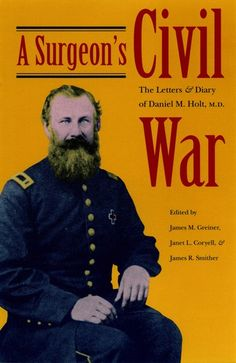 Buy A Surgeon's Civil War: The Letters and Diary of Daniel M. Holt, M. by James M. Greiner, Janet L. Coryell and Read this Book on Kobo's Free Apps. Discover Kobo's Vast Collection of Ebooks and Audiobooks Today - Over 4 Million Titles! Civil War Movies, Civil War Books, Medical Photos, Kent State University, Historical Fiction Books, Writers Notebook, Civil War Photos, Medical History, American Civil War