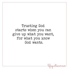 Trusting God starts when you can give up what you want, for what you know God wants. Trust Words, Trust Quotes, Faith Quotes, Bible Quotes, Bible Verses, Selfless Love Quotes, Trusting God Quotes, Spiritual Words, Message Quotes