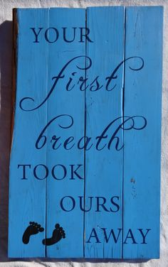 Your first breath took ours away~Custom hand painted nursery sign https://www.etsy.com/shop/cherrycreekcrafts