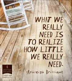 Realize How Little We Need. I spent my and thinking that being an adult required acquiring things. Great Quotes, Quotes To Live By, Me Quotes, Motivational Quotes, Inspirational Quotes, The Words, Cool Words, Susa, Good Thoughts