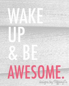 Wake Up & Be Awesome . 8x10 printable download via Etsy